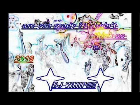 DJ WHIP- YEEE ARE YOU READY.wmv