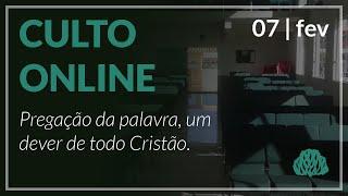 Pregação da palavra, um dever de todo Cristão. - Pr. Lucas Parreira - 07/02//2021