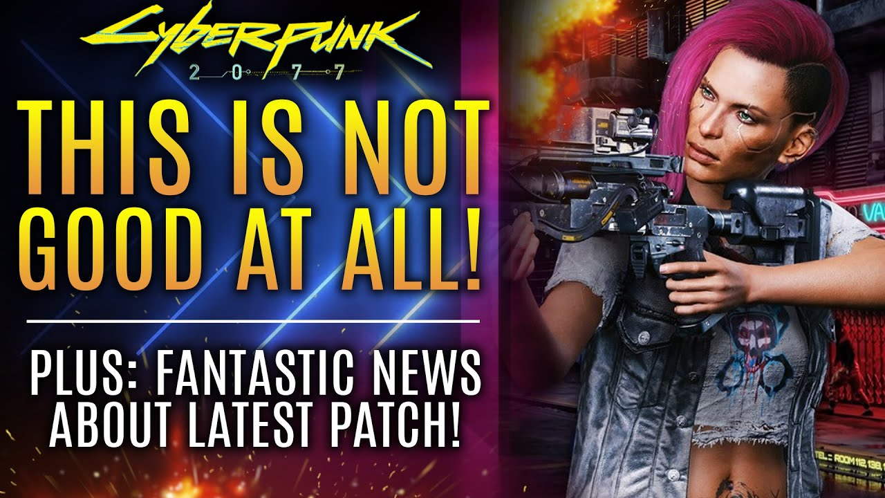 Cyberpunk 2077 - This is NOT Good At All!  Plus: Fantastic News About The Latest Patch!