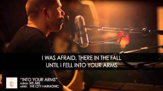 """Into Your Arms"" by The City Harmonic (OFFICIAL LYRIC VIDEO)"