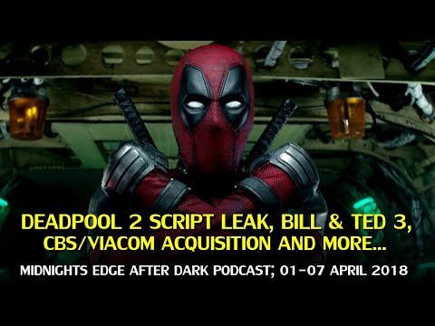 CBS Viacom Acquisition, Deadpool Script Leak, Bill & Ted 3 and more (Midnight's Edge Weekly Podcast)