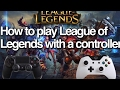 How to play League of Legends with a controller (Xbox one , Ps4, etc.)