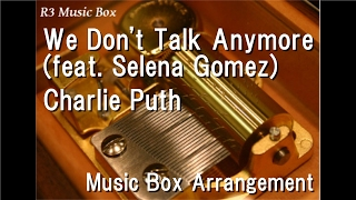 We Don't Talk Anymore (feat. Selena Gomez)/Charlie Puth [Music Box]