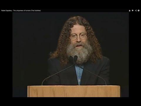 Robert Sapolsky : The uniqueness of humans (Thai Subtitles)