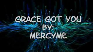MercyMe Grace Got You (Feat. John Rueben) (Lyric Video)