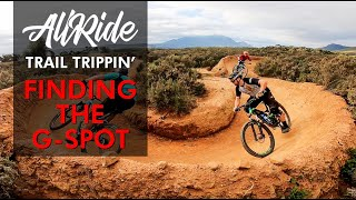 Finding the G-Spot with the Trail Trippin' crew - ALL RIDE EP18