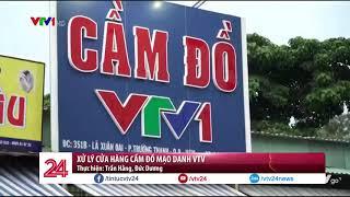 Xử lý cửa hàng cầm đồ mạo danh VTV - Tin Tức VTV24