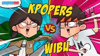 KPOPERS VS WIBU - SENGKLEKMAN