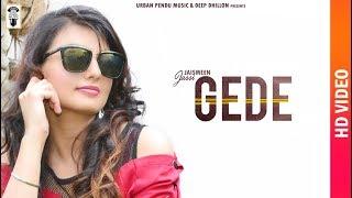 Gede Full Video | Jaismeen Jassi | New Punjabi Songs 2019 | Latest Punjabi Songs 2019