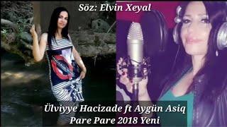 Ulviyye Hacizade ft Aygun Asiq Pare Pare 2018 Yeni