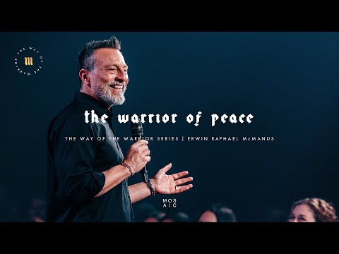 The Warrior of Peace | The Way of the Warrior | Mosaic - Erwin McManus