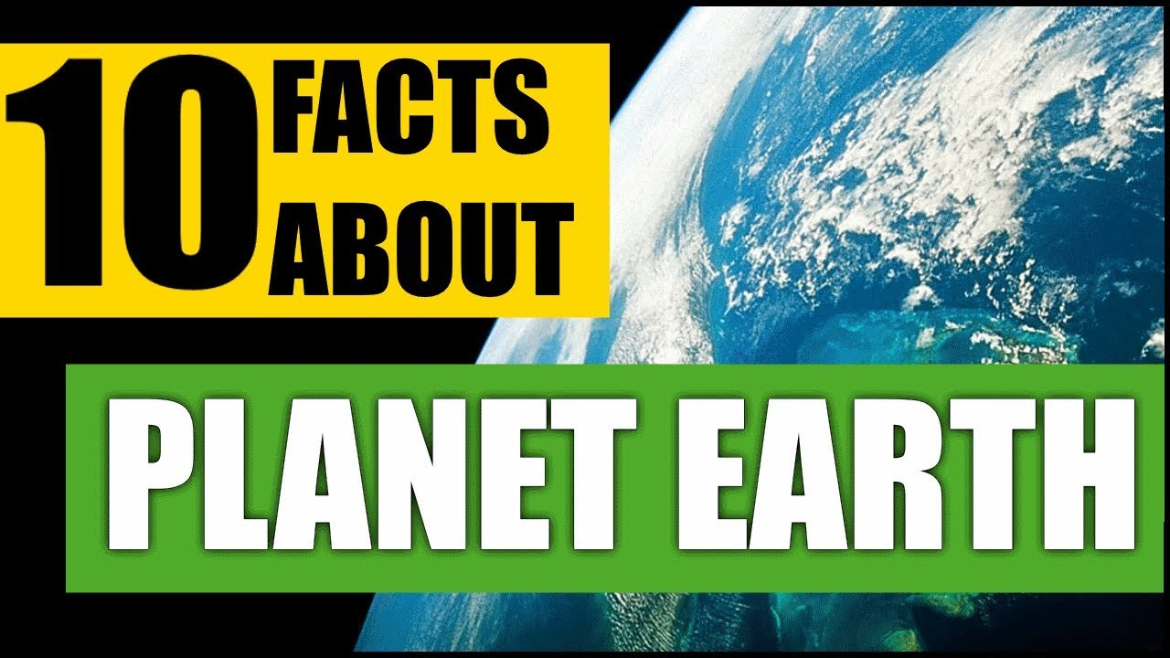 10 Facts About: Planet Earth