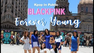 [KPOP IN PUBLIC] BLACKPINK - Forever Young  | Dance Cover By EYE CANDY