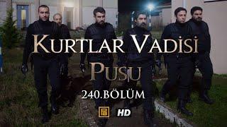 Скачать Kurtlar Vadisi Pusu 240 Bölüm HD