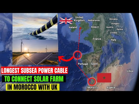 World Longest Power Submarine Cable To Connect $25BN Wind Solar Complex in Morocco To The UK Grid