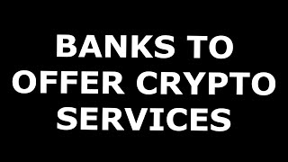 National Banks To Offer Cryptocurrency Services!