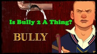 Is Bully 2 A Thing?