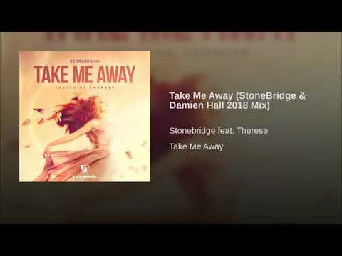StoneBridge ft Therese – Take Me Away (StoneBridge & Damien Hall 2018 Mix)