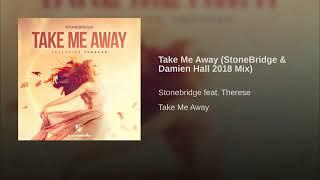 StoneBridge ft Therese - Take Me Away (StoneBridge & Damien Hall 2018 Mix)
