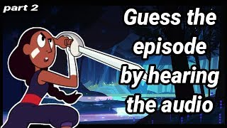 Guess the episode by hearing the audio | part 2 | Steven Universe