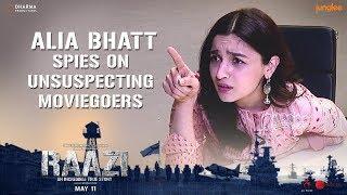 Alia Bhatt Spies on Unsuspecting Moviegoers   Raazi   11 May 2018