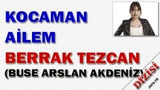 Berrak Tezcan Kimdir - Kocaman Ailem - Buse Arslan Akdeniz - ATV