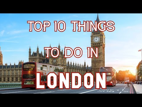 Top 10 Things To Do in London, England