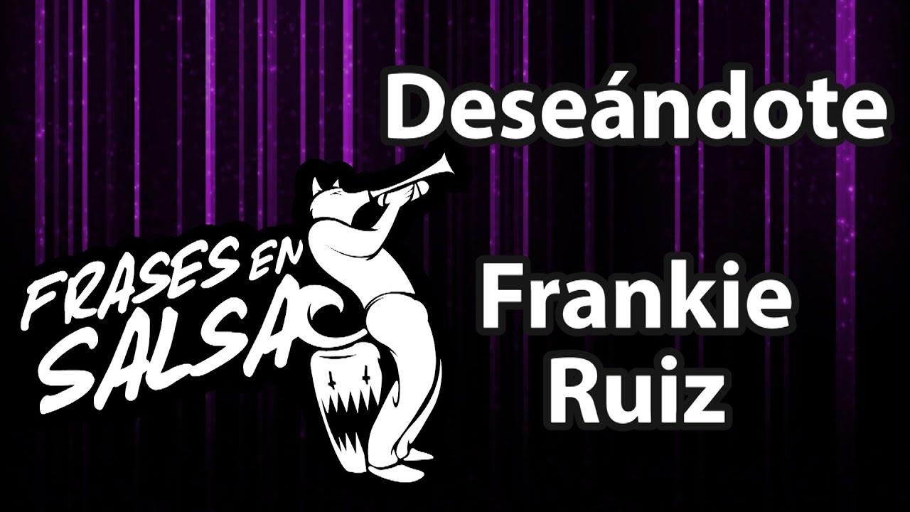 Deseandote Letra Frankie Ruiz Frases En Salsa Chords