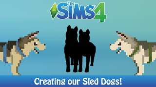 Creating Our Sled Dogs! [Dog Sled Saga] | The Sims 4 Cats & Dogs