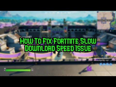How To Fix Fortnite Slow Download Speed