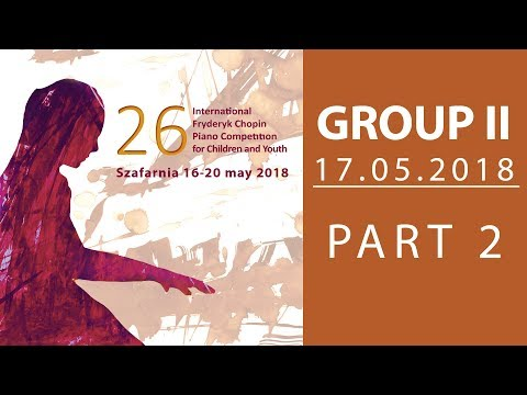 The 26. International Fryderyk Chopin Piano Competition For Children - Group 2 Part 2 - 17.05.2018