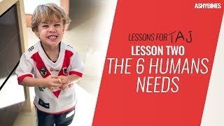 LESSONS FOR TAJ / Lesson Two - The 6 Human Needs !