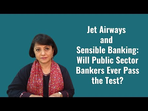 Jet Airways And Sensible Banking: Will Public Sector Bankers Ever Pass The Test?