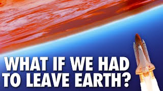What If We Had To Leave Earth? | Alternate Reality