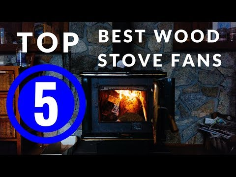 TOP 5 Best Wood Stove Fans 2018 — Buyer's Guide and Review