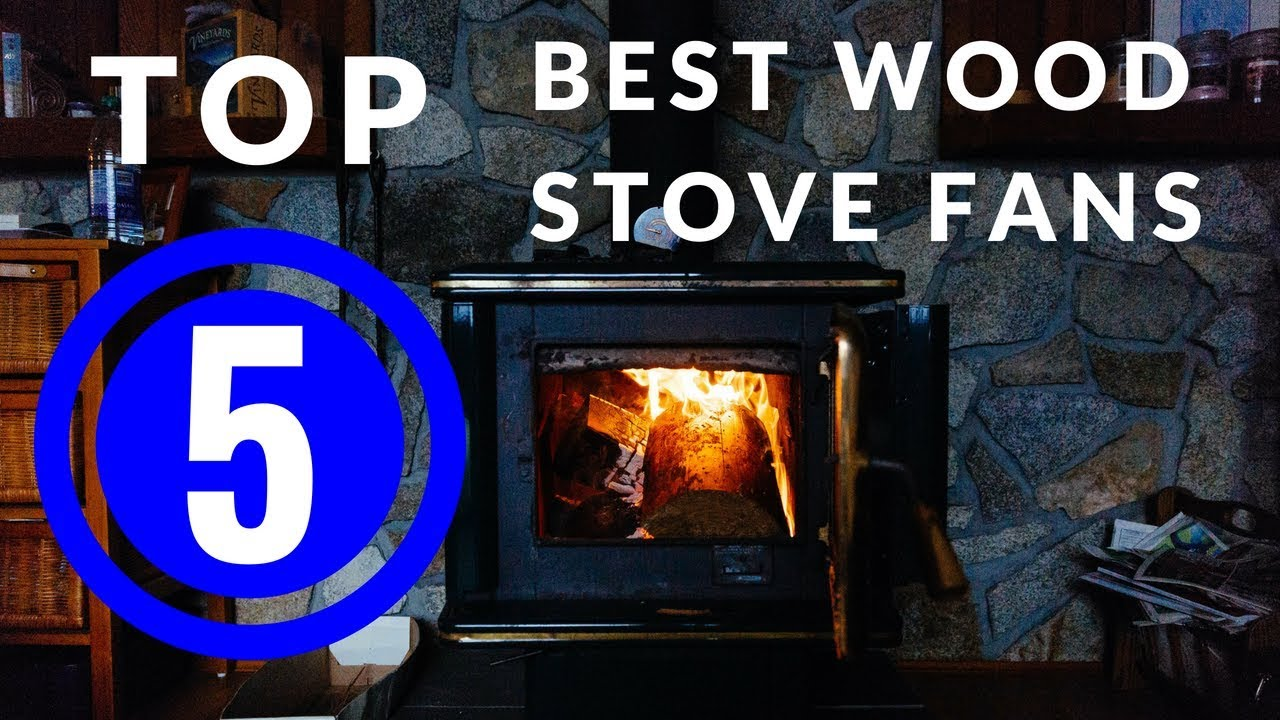 Top 5 Best Wood Stove Fans 2018 Buyer S Guide And Review