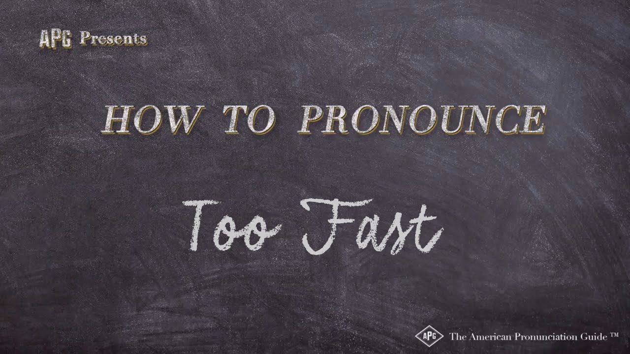 How to Pronounce Too Fast  Too Fast Pronunciation