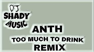 Anth - Too Much To Drink - ( DJ Shady Music Remix ) Video