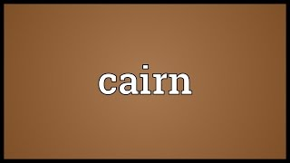 Cairn Meaning