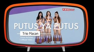 Video Trio Macan - Putus Ya Putus (Official Music Video) download MP3, 3GP, MP4, WEBM, AVI, FLV Agustus 2017