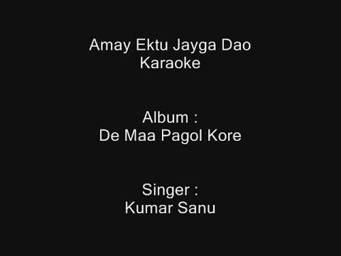 Amay Ektu Jayga Dao - Karaoke - De Maa Pagol Kore - Kumar Sanu