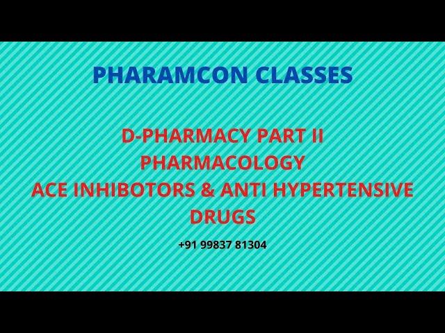 D-PHARMACY PART II-- PHARMACOLOGY--ACE INHIBOTORS & ANTI HYPERTENSIVE DRUGS