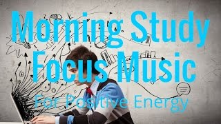 morning study focus music   reading   group work   mental activity   isochronic tones