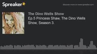 Ep.5 Princess Shaw, The Dino Wells Show, Season 3.