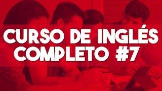 CURSO DE INGLES COMPLETO [DESDE CERO NIVEL INTERMEDIO] ► CLASE 7