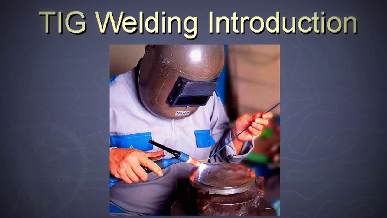 Tig Welding Process Ppt Youtube