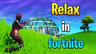 How to RELAX IN FORTNITE! How to get better at Fortnite! Fortnite tips!
