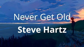 Steve Hartz - Never Get Old ( Lyrics )