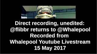 Whalepool TS recording - 5/15/2017 - Flibbr's dramatic return!