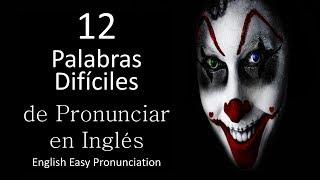 PRONUNCIACION Y FONETICA EN INGLES. PALABRAS DIFICILES DE PRONUNCIAR